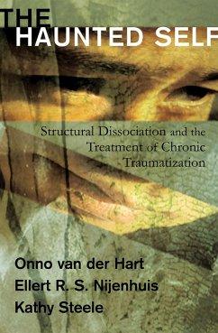 The Haunted Self: Structural Dissociation and the Treatment of Chronic Traumatization (Norton Series on Interpersonal Neurobiology) (eBook, ePUB) - Hart, Onno Van Der; Nijenhuis, Ellert R. S.; Steele, Kathy