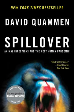 Spillover: Animal Infections and the Next Human Pandemic (eBook, ePUB) - Quammen, David