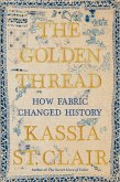 The Golden Thread: How Fabric Changed History (eBook, ePUB)