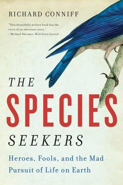 The Species Seekers: Heroes, Fools, and the Mad Pursuit of Life on Earth (eBook, ePUB) - Conniff, Richard