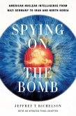 Spying on the Bomb: American Nuclear Intelligence from Nazi Germany to Iran and North Korea (eBook, ePUB)