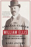 The Strange Career of William Ellis: The Texas Slave Who Became a Mexican Millionaire (eBook, ePUB)