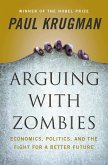 Arguing with Zombies: Economics, Politics, and the Fight for a Better Future (eBook, ePUB)