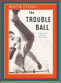 The Trouble Ball: Poems (eBook, ePUB)