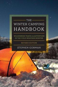 The Winter Camping Handbook: Wilderness Travel & Adventure in the Cold-Weather Months (eBook, ePUB) - Gorman, Stephen