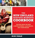 The New England Seafood Markets Cookbook: Recipes from the Best Lobster Pounds, Clam Shacks, and Fishmongers (eBook, ePUB)