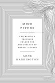 Mind Fixers: Psychiatry's Troubled Search for the Biology of Mental Illness (eBook, ePUB)