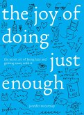 The Joy of Doing Just Enough: The Secret Art of Being Lazy and Getting Away with It (eBook, ePUB)