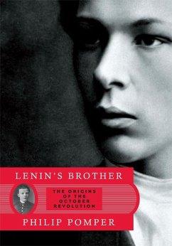 Lenin's Brother: The Origins of the October Revolution (eBook, ePUB) - Pomper, Philip