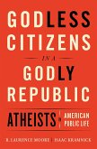Godless Citizens in a Godly Republic: Atheists in American Public Life (eBook, ePUB)