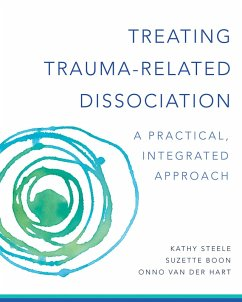 Treating Trauma-Related Dissociation: A Practical, Integrative Approach (Norton Series on Interpersonal Neurobiology) (eBook, ePUB) - Steele, Kathy; Boon, Suzette; Hart, Onno Van Der