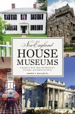 New England House Museums: A Guide to More than 100 Mansions, Cottages, and Historical Sites (eBook, ePUB)