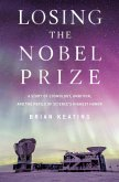 Losing the Nobel Prize: A Story of Cosmology, Ambition, and the Perils of Science's Highest Honor (eBook, ePUB)