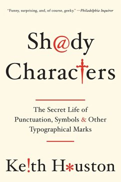 Shady Characters: The Secret Life of Punctuation, Symbols, and Other Typographical Marks (eBook, ePUB) - Houston, Keith