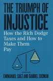 The Triumph of Injustice: How the Rich Dodge Taxes and How to Make Them Pay (eBook, ePUB)
