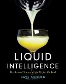 Liquid Intelligence: The Art and Science of the Perfect Cocktail (eBook, ePUB)