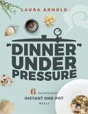 Dinner Under Pressure: 6-Ingredient Instant One-Pot Meals (eBook, ePUB)