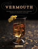 Vermouth: A Sprited Revival, with 40 Modern Cocktails (Second Edition) (eBook, ePUB)