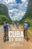 Cuba by Bike: 36 Rides Across the Caribbean's Largest Island (eBook, ePUB)