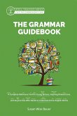 The Grammar Guidebook: A Complete Reference Tool for Young Writers, Aspiring Rhetoricians, and Anyone Else Who Needs to Understand How English Works (Grammar for the Well-Trained Mind) (eBook, ePUB)