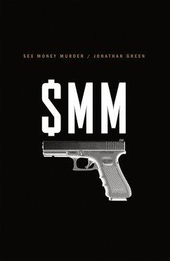 Sex Money Murder: A Story of Crack, Blood, and Betrayal (eBook, ePUB) - Green, Jonathan