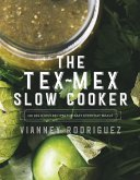 The Tex-Mex Slow Cooker: 100 Delicious Recipes for Easy Everyday Meals (eBook, ePUB)
