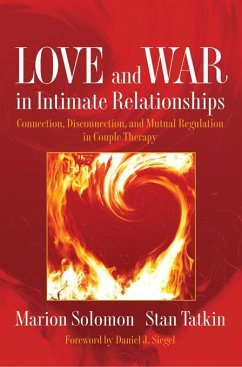 Love and War in Intimate Relationships: Connection, Disconnection, and Mutual Regulation in Couple Therapy (eBook, ePUB) - Solomon, Marion F.; Tatkin, Stan