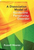 A Dissociation Model of Borderline Personality Disorder (Norton Series on Interpersonal Neurobiology) (eBook, ePUB)