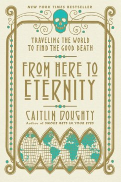 From Here to Eternity: Traveling the World to Find the Good Death (eBook, ePUB) - Doughty, Caitlin