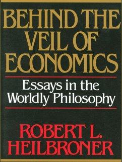 Behind the Veil of Economics: Essays in the Worldly Philosophy (eBook, ePUB) - Heilbroner, Robert L.
