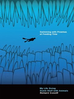 Swimming with Piranhas at Feeding Time: My Life Doing Dumb Stuff with Animals (eBook, ePUB) - Conniff, Richard