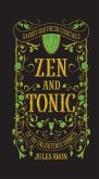 Zen and Tonic: Savory and Fresh Cocktails for the Enlightened Drinker (eBook, ePUB)