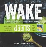Wake/Sleep: What to Eat and Do for More Energy and Better Sleep (eBook, ePUB)