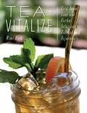 Tea-Vitalize: Cold-Brew Teas and Herbal Infusions to Refresh and Rejuvenate (eBook, ePUB)