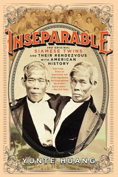 Inseparable: The Original Siamese Twins and Their Rendezvous with American History (eBook, ePUB) - Huang, Yunte