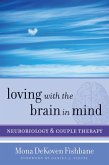 Loving with the Brain in Mind: Neurobiology and Couple Therapy (Norton Series on Interpersonal Neurobiology) (eBook, ePUB)