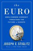 The Euro: How a Common Currency Threatens the Future of Europe (eBook, ePUB)