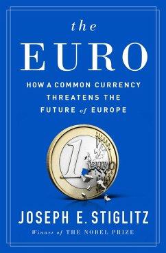The Euro: How a Common Currency Threatens the Future of Europe (eBook, ePUB) - Stiglitz, Joseph E.
