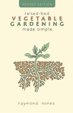 Raised-Bed Vegetable Gardening Made Simple (eBook, ePUB) - Nones, Raymond