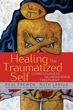 Healing the Traumatized Self: Consciousness, Neuroscience, Treatment (Norton Series on Interpersonal Neurobiology) (eBook, ePUB) - Frewen, Paul; Lanius, Ruth