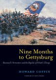 Nine Months to Gettysburg: Stannard's Vermonters and the Repulse of Pickett's Charge (eBook, ePUB)