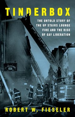 Tinderbox: The Untold Story of the Up Stairs Lounge Fire and the Rise of Gay Liberation (eBook, ePUB) - Fieseler, Robert W.
