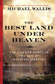 The Best Land Under Heaven: The Donner Party in the Age of Manifest Destiny (eBook, ePUB)