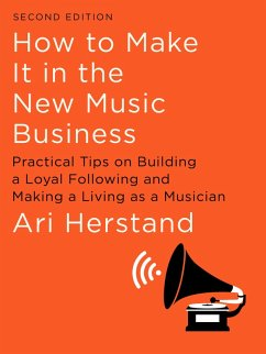How To Make It in the New Music Business: Practical Tips on Building a Loyal Following and Making a Living as a Musician (Second Edition) (eBook, ePUB) - Herstand, Ari