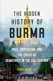 The Hidden History of Burma: Race, Capitalism, and the Crisis of Democracy in the 21st Century (eBook, ePUB)