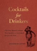 Cocktails for Drinkers: Not-Even-Remotely-Artisanal, Three-Ingredient-or-Less Cocktails that Get to the Point (eBook, ePUB)