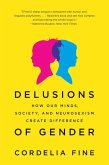 Delusions of Gender: How Our Minds, Society, and Neurosexism Create Difference (eBook, ePUB)