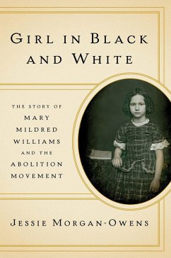 Girl in Black and White: The Story of Mary Mildred Williams and the Abolition Movement (eBook, ePUB) - Morgan-Owens, Jessie
