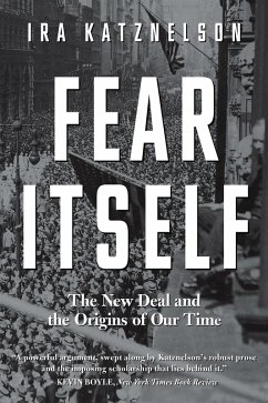 Fear Itself: The New Deal and the Origins of Our Time (eBook, ePUB) - Katznelson, Ira