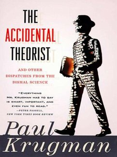 The Accidental Theorist: And Other Dispatches from the Dismal Science (eBook, ePUB) - Krugman, Paul
